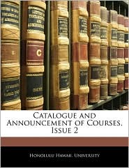 Catalogue And Announcement Of Courses, Issue 2 - Honolulu Hawaii. University
