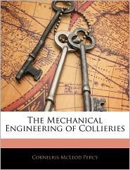 The Mechanical Engineering of Collieries