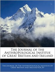 The Journal Of The Anthropological Institue Of Great Britian And Ireland - The Journal Of The Anthropological Insti