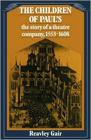The Children of Paul's: The story of a theatre company, 1553-1608 - Reavley Gair, Gair Reavley