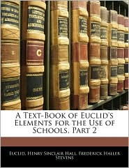 A Text-Book Of Euclid's Elements For The Use Of Schools, Part 2 - Euclid, Henry Sinclair Hall, Frederick Haller Stevens