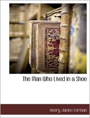 The Man Who Lived In A Shoe - Henry James Forman