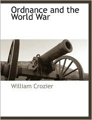 Ordnance And The World War - William Crozier