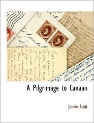 A Pilgrimage To Canaan - Jennie Scott