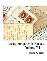 Seeing Europe With Famous Authors, Vol. 1 - Francis W. Halsey