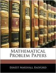 Mathematical Problem Papers - Ernest Marshall Radford