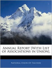 Annual Report [With List Of Associations In Union]. - National Union Of Teachers