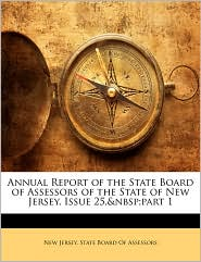 Annual Report Of The State Board Of Assessors Of The State Of New Jersey, Issue 25,&Nbsp;Part 1