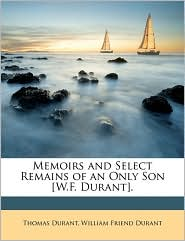 Memoirs And Select Remains Of An Only Son [W.F. Durant]. - Thomas Durant, William Friend Durant