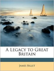 A Legacy To Great Britain - James Billet