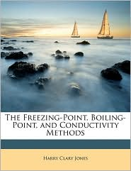The Freezing-Point, Boiling-Point, And Conductivity Methods - Harry Clary Jones