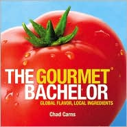 Gourmet Bachelor - Global Flavor, Local Ingredients - Chad Carns