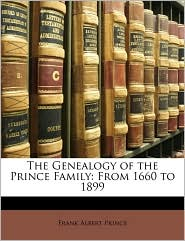 The Genealogy Of The Prince Family - Frank Albert Prince