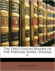 The First-[Sixth] Reader Of The Popular Series, Volume 6 - Marcius Willson