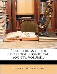 Proceedings Of The Liverpool Geological Society, Volume 3 - Liverpool Geological Society