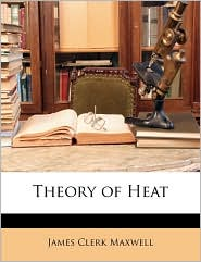 Theory Of Heat - James Clerk Maxwell