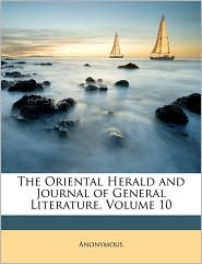 The Oriental Herald and Journal of General Literature, Volume 10 - Anonymous