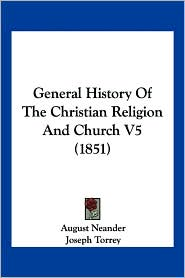 General History of the Christian Religion and Church V5 (1851) - August Neander, Joseph Torrey (Translator)