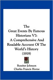 The Great Events By Famous Historians V7 - Rossiter Johnson (Editor), Charles Francis Horne (Editor), John Rudd (Editor)