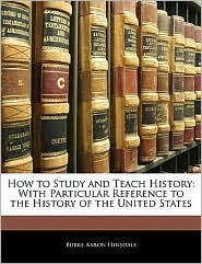 How To Study And Teach History - Burke Aaron Hinsdale