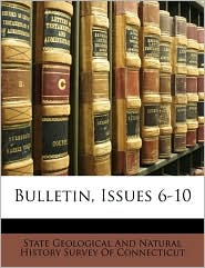 Bulletin, Issues 6-10 - Created by State Geological and Natural History Sur