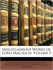 Miscellaneous Works of Lord Macaulay, Volume 3 - Baron Thomas Babington Macaula Macaulay, Lady Hannah More Macaulay Trevelyan