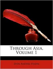 Through Asia, Volume 1 - Sven Anders Hedin