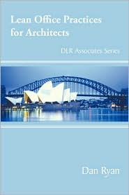 Lean Office Practices for Architects: Dlr Associates Series - Dan Ryan