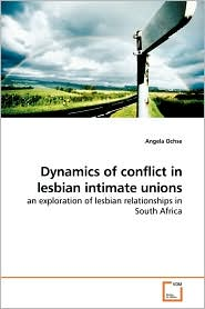 Dynamics Of Conflict In Lesbian Intimate Unions - Angela Ochse