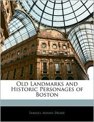Old Landmarks And Historic Personages Of Boston - Samuel Adams Drake