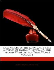 A Catalogue Of The Royal And Noble Authors Of England, Scotland, And Ireland - Horace Walpole, Thomas Park