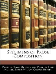 Specimens Of Prose Composition - Chester Noyes Greenough, Frank Wilson Cheney Hersey, Charles Read Nutter