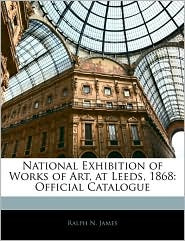 National Exhibition Of Works Of Art, At Leeds, 1868 - Ralph N. James