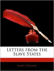 Letters From The Slave States - James Stirling