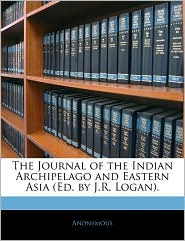 The Journal Of The Indian Archipelago And Eastern Asia (Ed. By J.R. Logan). - Anonymous