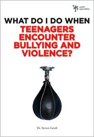 What Do I Do When Teenagers Encounter Bullying and Violence? - Steven Gerali