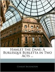 Hamlet the Dane: A Burlesque Burletta in Two Acts. - Charles Beckington