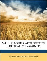 Mr. Balfour's Apologetics Critically Examined