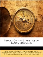 Report on the Statistics of Labor, Volume 39