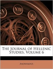 The Journal of Hellenic Studies, Volume 6