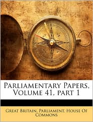 Parliamentary Papers, Volume 41, Part 1