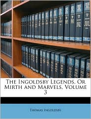The Ingoldsby Legends, Or Mirth and Marvels, Volume 3 - Thomas Ingoldsby