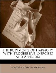 The Rudiments of Harmony: With Progressive Exercises and Appendix