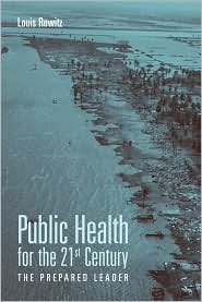 Public Health For The 21St Century: The Prepared Leader - Louis Rowitz