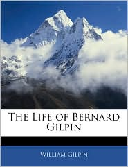 The Life of Bernard Gilpin - William Gilpin