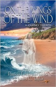 On the Wings of the Wind: A Journey to Faith - Patricia Eytcheson Taylor, James C. Taylor, Aundrea Hernandez (Illustrator)