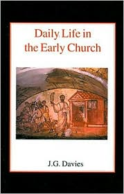 Daily Life in the Early Church - John Gordon Davies