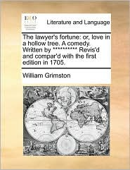 The lawyer's fortune: or, love in a hollow tree. A comedy. Written by ********** Revis'd and compar'd with the first edition in 1705. - William Grimston