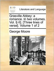 Grasville Abbey: a romance. In two volumes. Vol. I[-II]. [Three lines of verse]. Volume 1 of 2 - George Moore