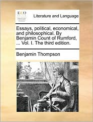 Essays, political, economical, and philosophical. By Benjamin Count of Rumford, . Vol. I. The third edition. - Benjamin Thompson